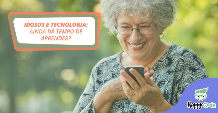 Idosos e tecnologia: ainda dá tempo de aprender?