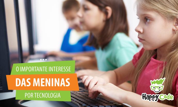 A importância de incentivar as meninas a se interessarem por tecnologia