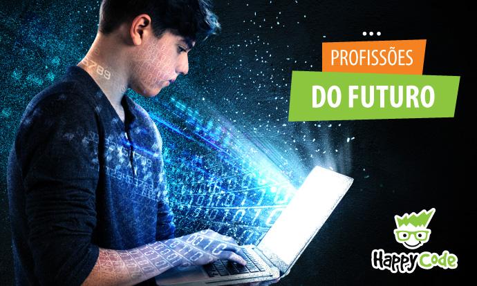 Profissões do futuro e como a Happy Code prepara os alunos para profissões que tenham ligação com tecnologia ou não