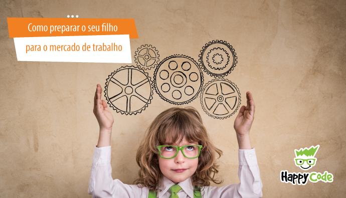 Saiba como preparar seu filho para o novo perfil de profissional no mercado de trabalho