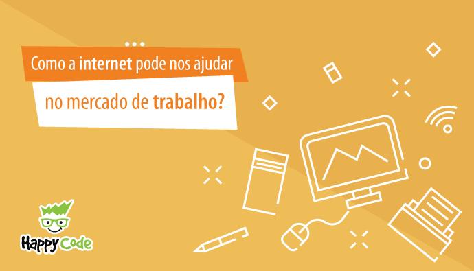 Como a internet pode nos ajudar no mercado de trabalho?