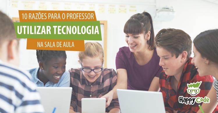 10 razões para o professor utilizar tecnologia na sala de aula