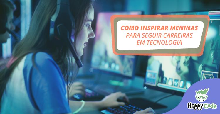 Como inspirar meninas em carreiras de tecnologia